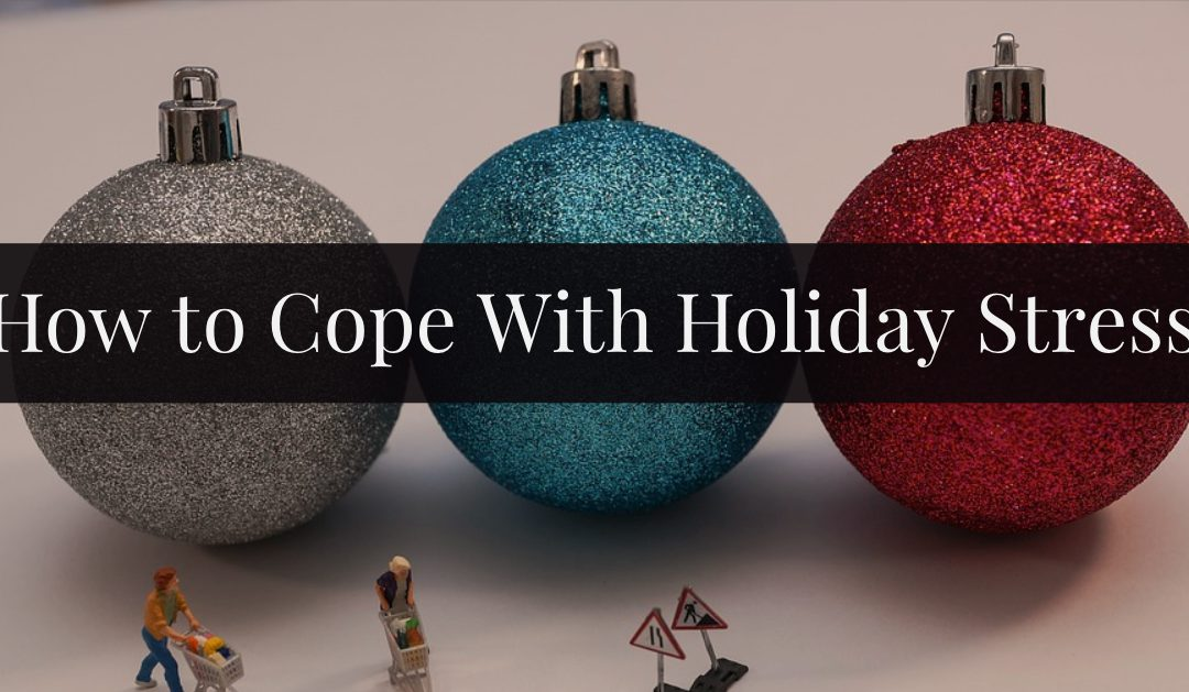 How to Cope with Holiday Stress