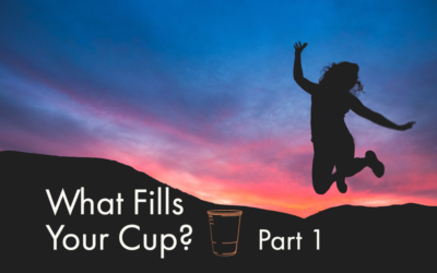 What Fills Your Cup? | Part 1