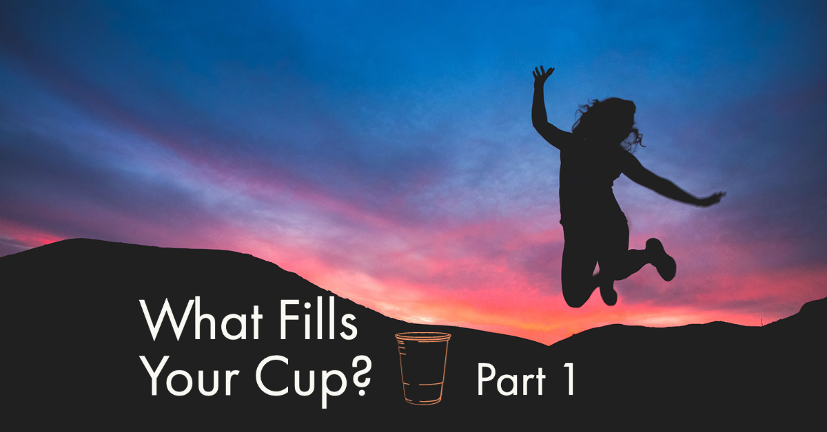 What Fills Your Cup Part 1